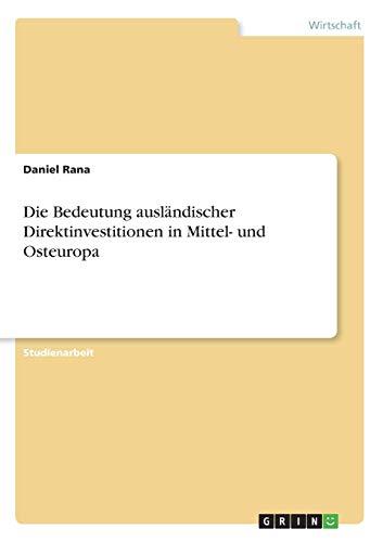 Die Bedeutung Auslandischer Direktinvestitionen in Mittel- Und Osteuropa: Daniel Rana