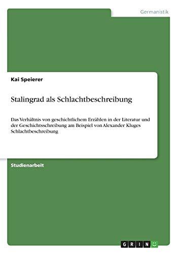 9783640610105: Stalingrad als Schlachtbeschreibung: Das Verhältnis von geschichtlichem Erzählen in der Literatur und der Geschichtsschreibung am Beispiel von Alexander Kluges Schlachtbeschreibung