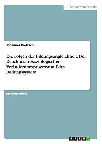 9783640611188: Die Folgen der Bildungsungleichheit. Der Druck makrosoziologischer Veränderungsprozesse auf das Bildungssystem (German Edition)