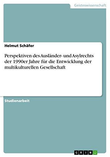 Perspektiven Des Auslander- Und Asylrechts Der 1990er Jahre Fur Die Entwicklung Der ...