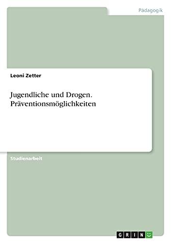 9783640612949: Jugendliche und Drogen. Präventionsmöglichkeiten (German Edition)