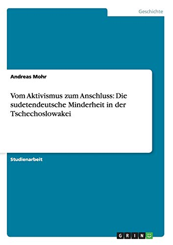 Vom Aktivismus Zum Anschluss: Die Sudetendeutsche Minderheit in Der Tschechoslowakei: Andreas Mohr