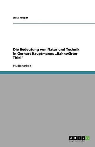 """9783640621675: Die Bedeutung von Natur und Technik in Gerhart Hauptmanns """"Bahnwärter Thiel"""" (German Edition)"""