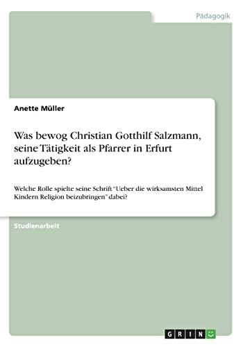 9783640622634: Was bewog Christian Gotthilf Salzmann, seine Tätigkeit als Pfarrer in Erfurt aufzugeben? (German Edition)