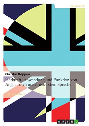 Die Herkunft, Anwendung und Funktion von Anglizismen in der aktuellen deutschen Sprache: K�ppen, ...