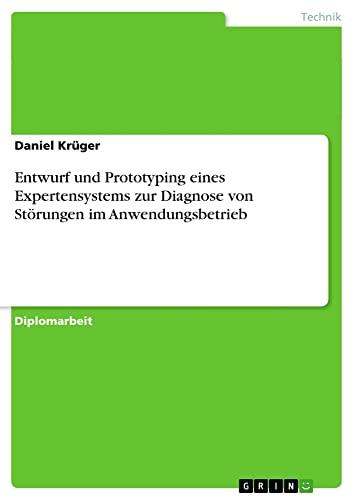Entwurf Und Prototyping Eines Expertensystems Zur Diagnose Von Storungen Im Anwendungsbetrieb: ...