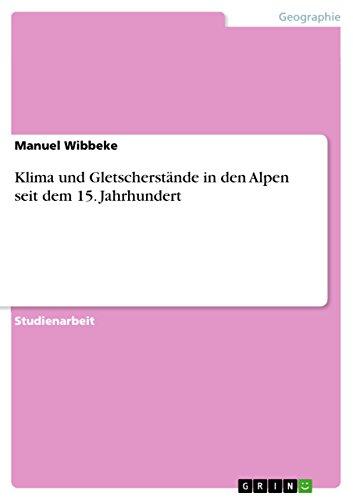 Klima Und Gletscherstande in Den Alpen Seit Dem 15. Jahrhundert: Manuel Wibbeke