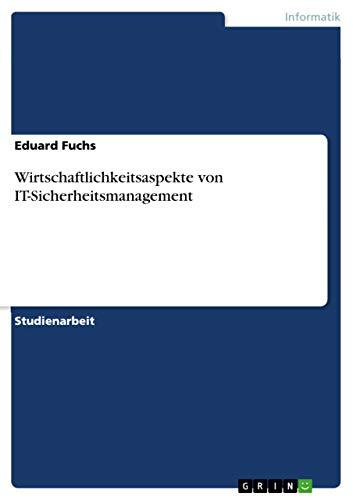 9783640624850: Wirtschaftlichkeitsaspekte von IT-Sicherheitsmanagement