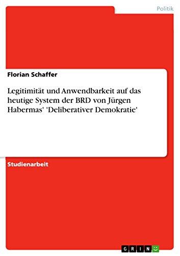 9783640624928: Legitimität und Anwendbarkeit auf das heutige System der BRD von Jürgen Habermas' 'Deliberativer Demokratie' (German Edition)