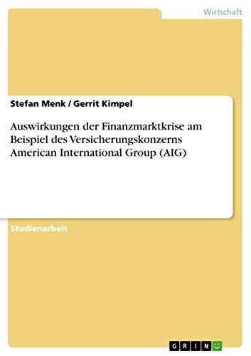 9783640625130: Auswirkungen der Finanzmarktkrise am Beispiel des Versicherungskonzerns American International Group (AIG) (German Edition)