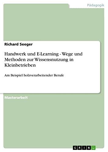9783640630530: Handwerk und E-Learning - Wege und Methoden zur Wissensnutzung in Kleinbetrieben