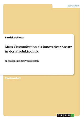 Mass Customization ALS Innovativer Ansatz in Der Produktpolitik: Patrick Schledz