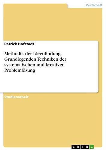9783640636075: Methodik der Ideenfindung. Grundlegenden Techniken der systematischen und kreativen Problemlösung