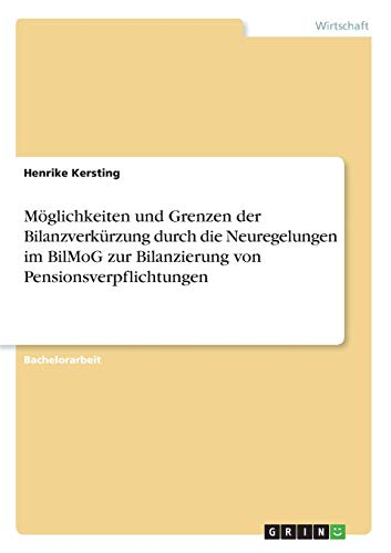 9783640636303: Möglichkeiten und Grenzen der Bilanzverkürzung durch die Neuregelungen im BilMoG zur Bilanzierung von Pensionsverpflichtungen (German Edition)