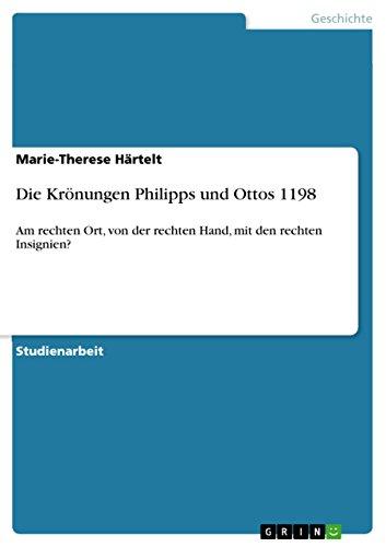 Die Kronungen Philipps Und Ottos 1198: Marie-Therese H. Rtelt
