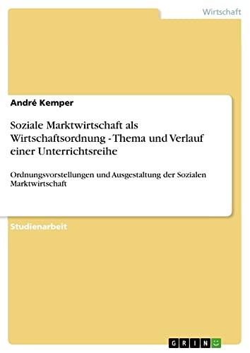 Soziale Marktwirtschaft als Wirtschaftsordnung - Thema und: Kemper, AndrÃ