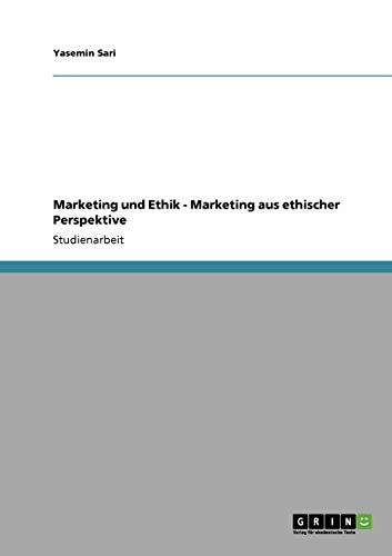 9783640639007: Marketing und Ethik - Marketing aus ethischer Perspektive (German Edition)