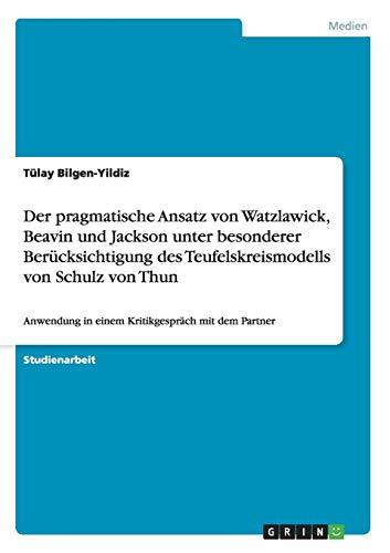 9783640645213: Der pragmatische Ansatz von Watzlawick, Beavin und Jackson unter besonderer Berücksichtigung des Teufelskreismodells von Schulz von Thun: Anwendung in einem Kritikgespräch mit dem Partner