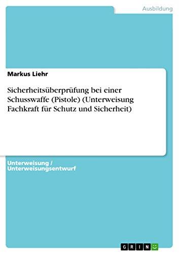 9783640647446: Sicherheitsüberprüfung bei einer Schusswaffe (Pistole) (Unterweisung Fachkraft für Schutz und Sicherheit) (German Edition)