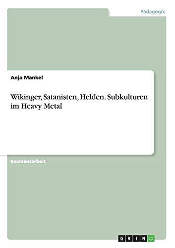Wikinger, Satanisten, Helden. Subkulturen Im Heavy Metal: Anja Mankel