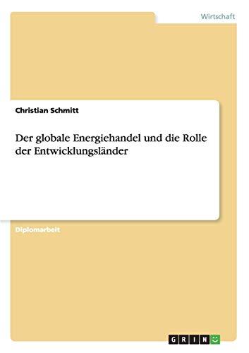 Der Globale Energiehandel Und Die Rolle Der Entwicklungslander: Marco Salm
