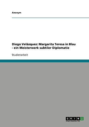 9783640649563: Diego Velázquez: Margarita Teresa in Blau - ein Meisterwerk subtiler Diplomatie (German Edition)