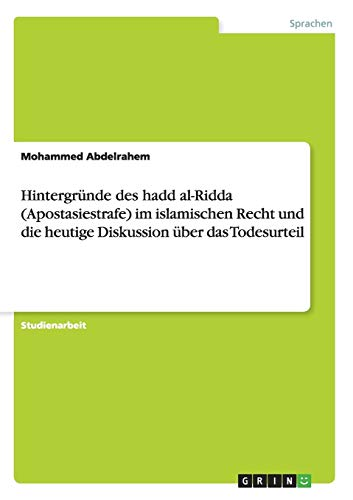 9783640653584: Hintergründe des hadd al-Ridda (Apostasiestrafe) im islamischen Recht und die heutige Diskussion über das Todesurteil
