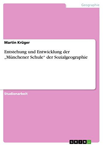 Entstehung Und Entwicklung Der Munchener Schule Der Sozialgeographie: Martin Kr Ger