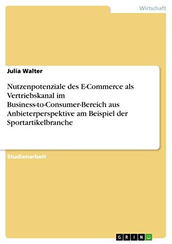 9783640654475: Nutzenpotenziale des E-Commerce als Vertriebskanal im Business-to-Consumer-Bereich aus Anbieterperspektive am Beispiel der Sportartikelbranche