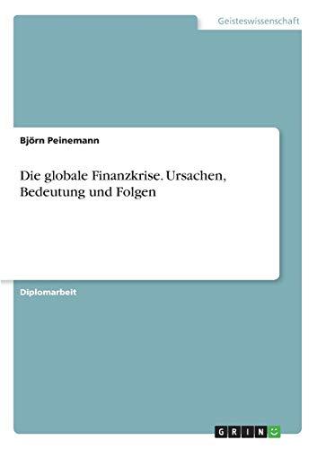 9783640654680: Die globale Finanzkrise. Ursachen, Bedeutung und Folgen (German Edition)