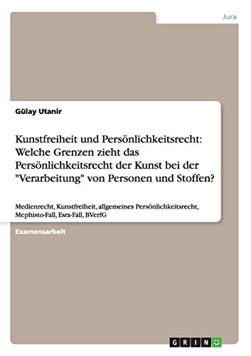 Kunstfreiheit und Persoenlichkeitsrecht: Welche Grenzen zieht das Persoenlichkeitsrecht der Kunst bei der Verarbeitung von Personen und Stoffen? (Paperback) - Gülay Utanir