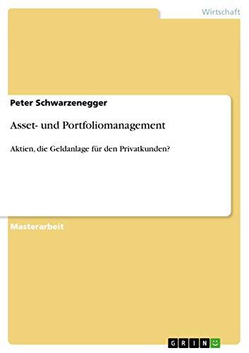 Asset- und Portfoliomanagement : Aktien, die Geldanlage für den Privatkunden? - Peter Schwarzenegger