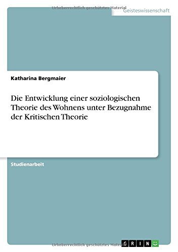 9783640658749: Die Entwicklung einer soziologischen Theorie des Wohnens unter Bezugnahme der Kritischen Theorie