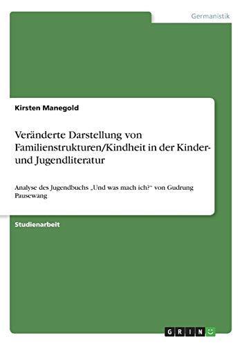"""9783640660100: Veränderte Darstellung von Familienstrukturen/Kindheit in der Kinder- und Jugendliteratur: Analyse des Jugendbuchs """"Und was mach ich?"""" von Gudrung Pausewang"""