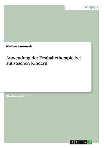 Anwendung Der Festhaltetherapie Bei Autistischen Kindern: Nadine Janousek