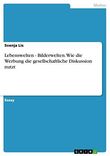 9783640660902: Lebenswelten - Bilderwelten. Wie die Werbung die gesellschaftliche Diskussion nutzt (German Edition)