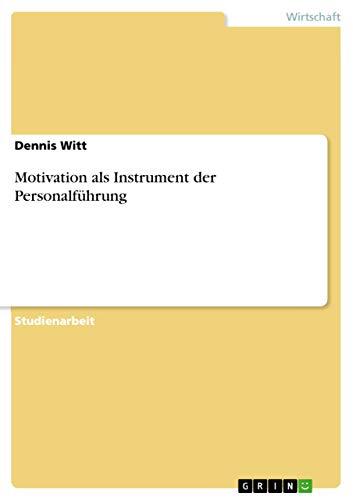 Motivation als Instrument der Personalführung - Dennis Witt