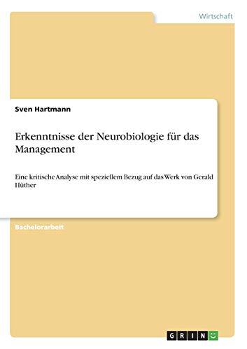 Erkenntnisse der Neurobiologie für das Management: Eine kritische Analyse mit speziellem Bezug auf das Werk von Gerald Hüther - Hartmann, Sven