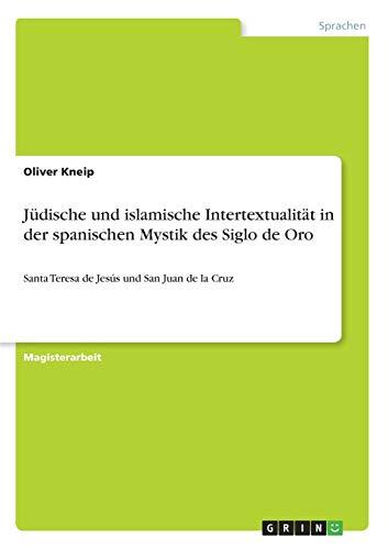 Judische Und Islamische Intertextualitat in Der Spanischen Mystik Des Siglo de Oro: Oliver Kneip