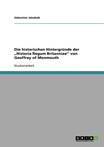 Die Historischen Hintergrunde Der, Historia Regum Britanniae'': Hermann D Janz