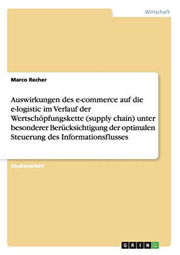 9783640667826: Auswirkungen des e-commerce auf die e-logistic im Verlauf der Wertschöpfungskette (supply chain) unter besonderer Berücksichtigung der optimalen Steuerung des Informationsflusses