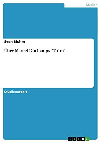 "9783640668281: Über Marcel Duchamps ""Tu´m"""