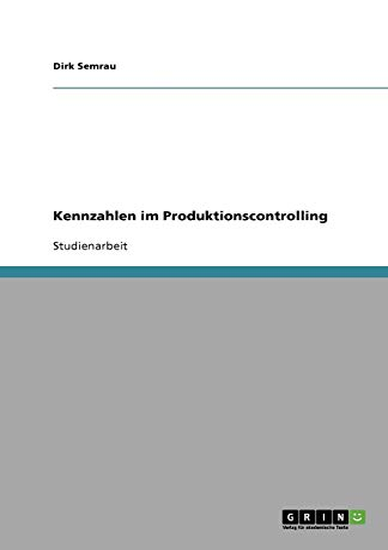 Kennzahlen Im Produktionscontrolling - Dirk Semrau