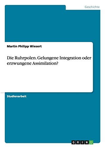 9783640670420: Die Ruhrpolen. Gelungene Integration oder erzwungene Assimilation? (German Edition)