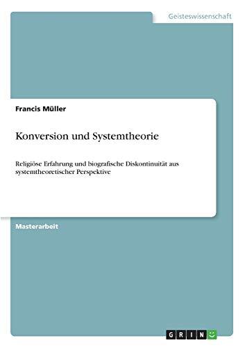 Konversion und Systemtheorie : Religiöse Erfahrung und biografische Diskontinuität aus systemtheoretischer Perspektive - Francis Müller