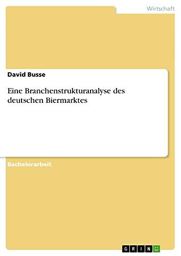 Eine Branchenstrukturanalyse Des Deutschen Biermarktes (Paperback) - David Busse