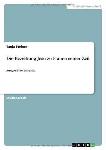 Die Beziehung Jesu Zu Frauen Seiner Zeit: Tanja Steiner