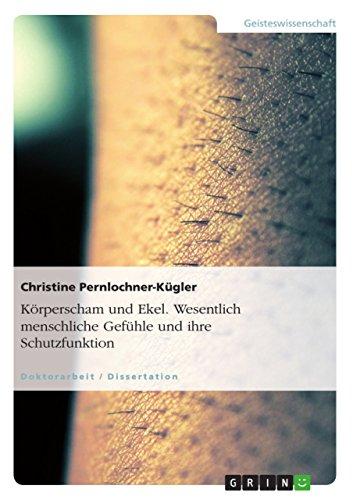 Körperscham und Ekel. Wesentlich menschliche Gefühle und ihre Schutzfunktion (German Edition): ...
