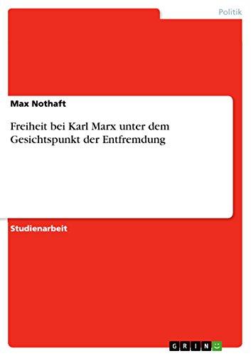 Freiheit bei Karl Marx unter dem Gesichtspunkt der Entfremdung - Max Nothaft
