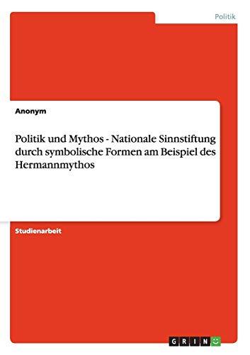 Politik Und Mythos - Nationale Sinnstiftung Durch Symbolische Formen Am Beispiel Des Hermannmythos